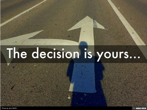 The decision is yours...